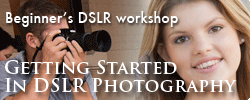 Getting Started in DSLR Photography workshop