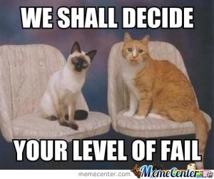 Meme: Cats deciding your level of fail
